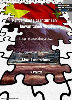 Matti Luostarinen. Pandemiasta taantumaan - luovan tuhon vuosi. Blogi- ja eseekirja 2020. Clusterart.org. Finsome.fi.